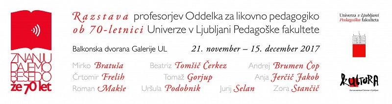 Razstava profesorjev Oddelka za likovno pedagogiko ob 70-letnici  Pedagoške fakultete Univerze v Ljubljani 1